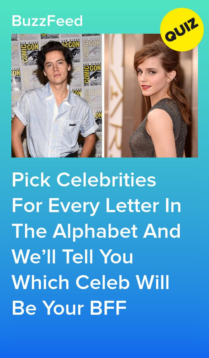 Pick Celebrities For Every Letter In The Alphabet And We Ll Give You A Celebrity Bff Celebrity Quiz Celebrity Quizzes Celebrity Boyfriend Quiz