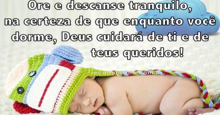 Ore e descanse tranquilo, na certeza de que enquanto você dorme, Deus cuidará de ti e de teus queridos!