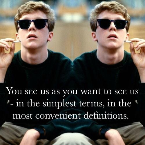 the breakfast club. See beneath the surface, know your own being and never let yourself be defined by others, they will only define you as what pleases them.