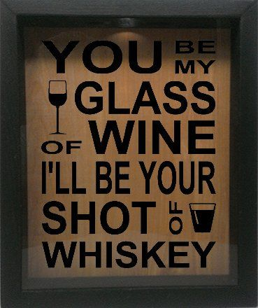 "Perfect for Chris and I.  Wooden Shadow Box Wine Cork/Bottle Cap Holder 9""x11"" - You Be My Glass of Wine I'll Be Your Shot Of Whiskey (Ebony)"