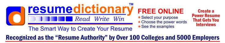 resume dictionary - The Resume Dictionary is the free online resume writing resource. Find the resume power words that best describe your knowledge, skills, and abilities. Get the resume skills keywords employers want to see.