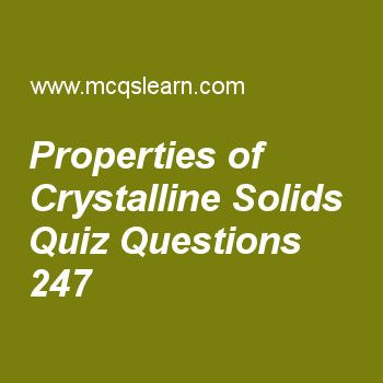 Learn quiz on properties of crystalline solids, chemistry quiz 247 to practice. Free chemistry MCQs questions and answers to learn properties of crystalline solids MCQs with answers. Practice MCQs to test knowledge on properties of crystalline solids, bohrs atomic model defects, atomic, ionic and covalent radii, boiling points, covalent solids worksheets.  Free properties of crystalline solids worksheet has multiple choice quiz questions as element which shows allotropy is, answer key…
