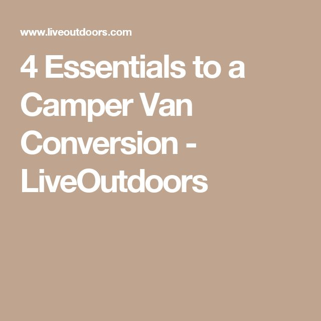 4 Essentials To A Camper Van Conversion