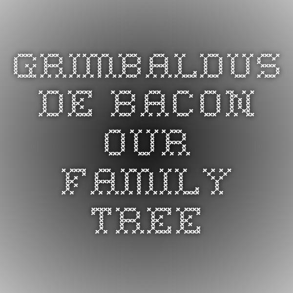 Grimbaldus de Bacon - Our Family Tree