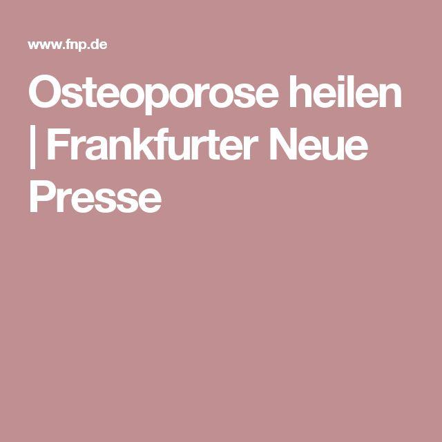 Osteoporose heilen | Frankfurter Neue Presse