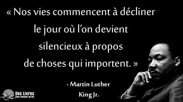 """"""" Nos vies commencent à décliner le jour où l'on devient silencieux à propos de choses qui importent."""" - Martin Luther King Jr http://www.des-livres-pour-changer-de-vie.fr/ #valeurs #Martin_Luther_King"""