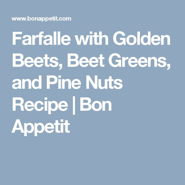 Farfalle with Golden Beets, Beet Greens, and Pine Nuts Recipe | Bon ...