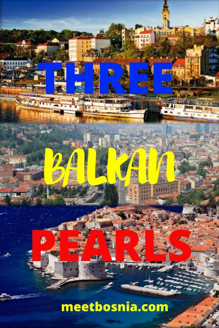 Three Balkan Pearls Serbia Bosnia And Croatia Balkan Croatia Bosnia