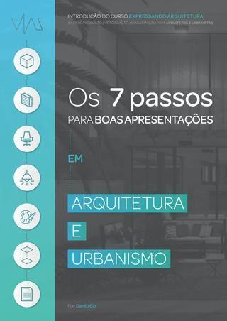 Os 7 passos para criar boas apresentações de arquitetura e urbanismo  Este e-book se trata da introdução do curso Expressando Arquitetura Vol.01 do VIAS.