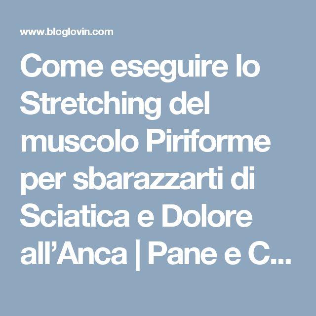Come eseguire lo Stretching del muscolo Piriforme per sbarazzarti di Sciatica e Dolore all'Anca | Pane e Circo | Bloglovin'
