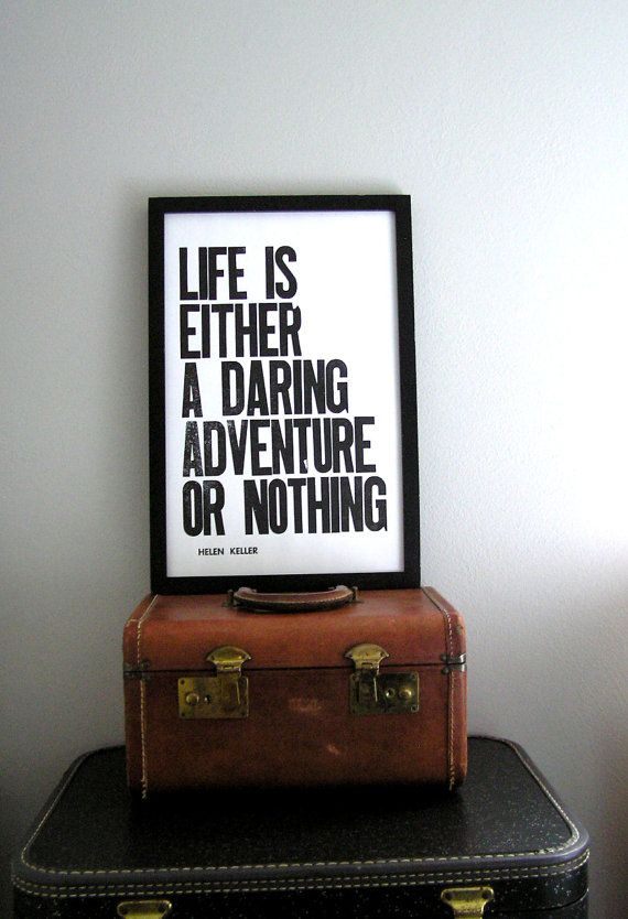 """Life is either a daring adventure or nothing"""