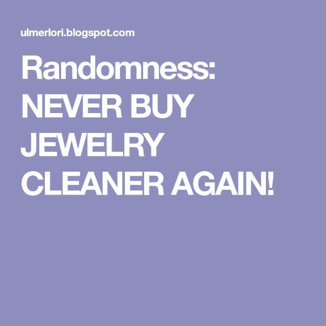 Randomness: NEVER BUY JEWELRY CLEANER AGAIN!