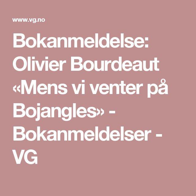 Bokanmeldelse: Olivier Bourdeaut «Mens vi venter på Bojangles» - Bokanmeldelser - VG