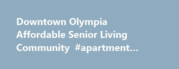 Downtown Olympia Affordable Senior Living Community #apartment #size #dishwasher http://apartment.remmont.com/downtown-olympia-affordable-senior-living-community-apartment-size-dishwasher/  #affordable apartments # Downtown Olympia Affordable Senior Living Community An active, fun lifestyle awaits you at SHAG's Boardwalk Apartments, where the sea, entertainment and fun of Olympia come together at an affordable senior apartment community. We offer a quaint small town feel, where you'll be…