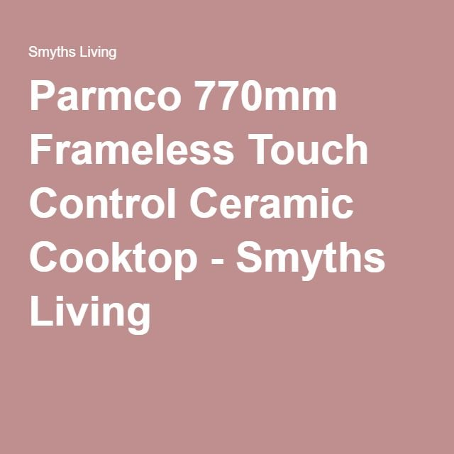 Parmco 770mm Frameless Touch Control Ceramic Cooktop - Smyths Living