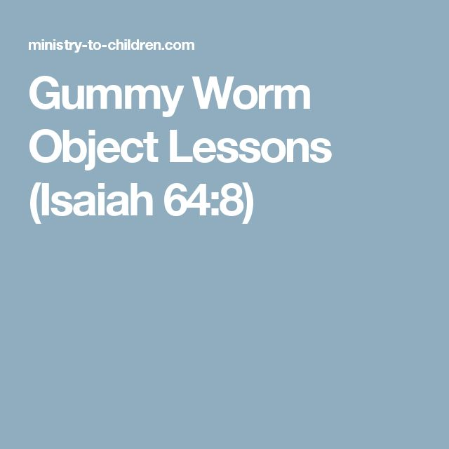 Gummy Worm Object Lessons (Isaiah 64:8)