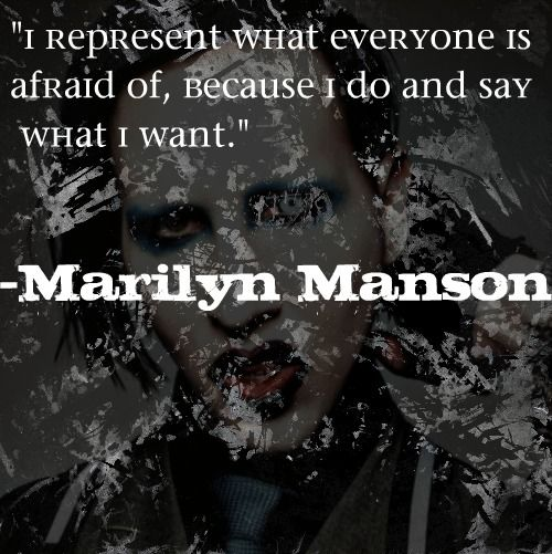 Marilyn Manson quote. - I COMPLETELY AGREE WITH THIS. Like I can do what ever the fuck I want