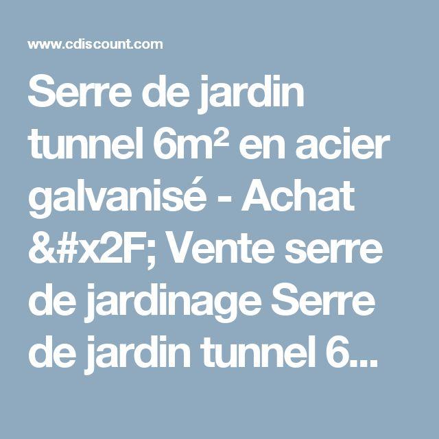 Serre de jardin tunnel 6m² en acier galvanisé - Achat / Vente serre de jardinage Serre de jardin tunnel 6m² ... - Cdiscount