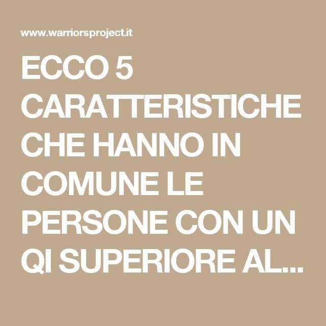 ECCO 5 CARATTERISTICHE CHE HANNO IN COMUNE LE PERSONE CON UN QI SUPERIORE ALLA MEDIA