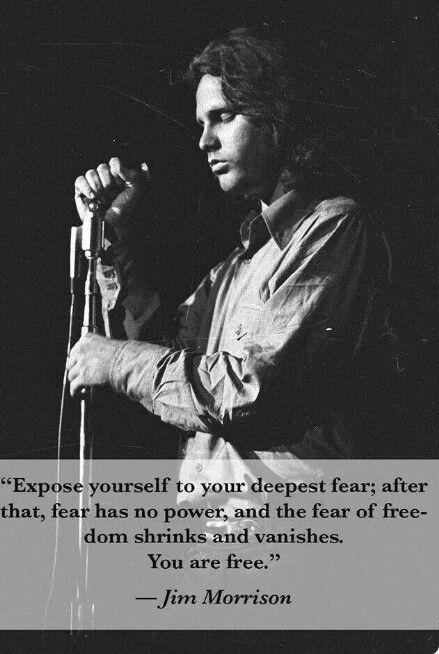 """""""Exponte a tu más profundo miedo, después de eso, el miedo no tiene poder, y el miedo a la libertad se encoge y desaparece. Eres libre"""" Jim Morrison"""