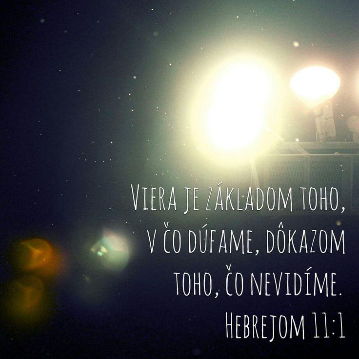 Viera je základom toho, v ćo dúfame, dôkazom toho, čo nevidíme.  Citát - Citáty - Biblia - slovensky