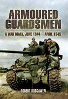 Armoured Guardsmen - A War Diary, June 1944 - April 1945