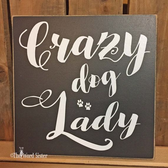 Dog Lady Dog Signs For A Home Crazy Dog Lady by TheWordSister