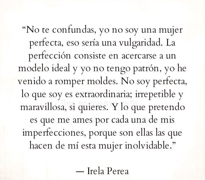 〽️ No te confundas yo no soy una mujer perfecta, eso sería una vulgaridad....