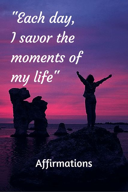 A series of motivational affirmations on savoring the moments of your life...