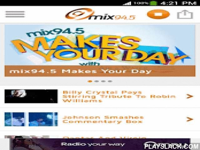 Mix 94.5  Android App - playslack.com ,  Mix 94.5 keeps you in touch with everything that's happening in Perth while playing a great mix of music. Mix 94.5: everything Perth.Features:» With intelligent streaming, you'll get CD-quality radio on a WiFi connection and less drop-outs when you're on the go.» Guide: see what's playing now and what's coming up.» Set an alarm to wake-up to your favourite shows. » Listen to the best bits of your favourite shows anytime and anywhere with show…