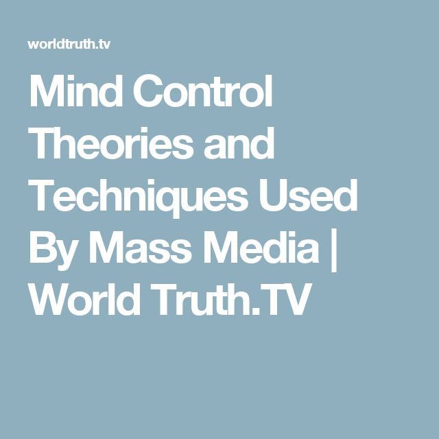 Mind Control Theories and Techniques Used By Mass Media | World Truth.TV