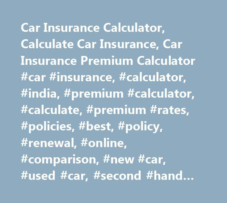 Car Insurance Calculator, Calculate Car Insurance, Car Insurance Premium Calculator #car #insurance, #calculator, #india, #premium #calculator, #calculate, #premium #rates, #policies, #best, #policy, #renewal, #online, #comparison, #new #car, #used #car, #second #hand #car. http://riverside.remmont.com/car-insurance-calculator-calculate-car-insurance-car-insurance-premium-calculator-car-insurance-calculator-india-premium-calculator-calculate-premium-rates-policies-best-policy/  Use Car…