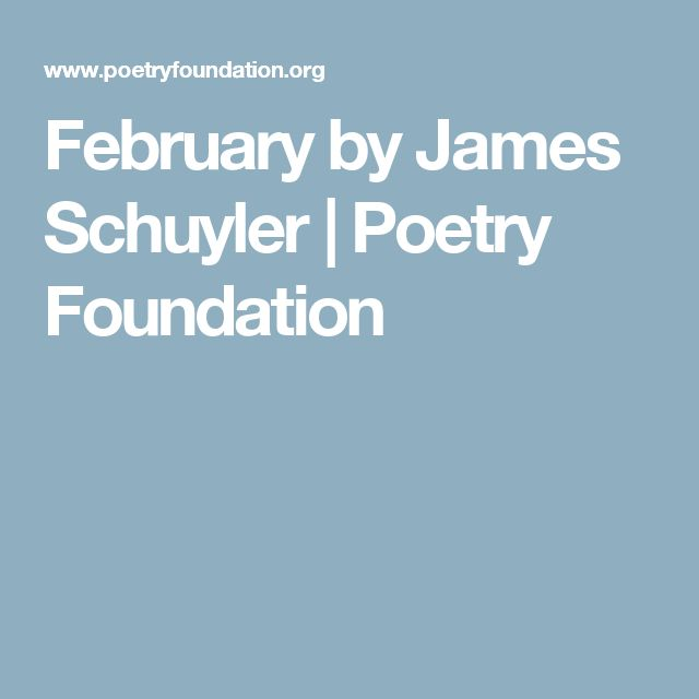 February by James Schuyler | Poetry Foundation