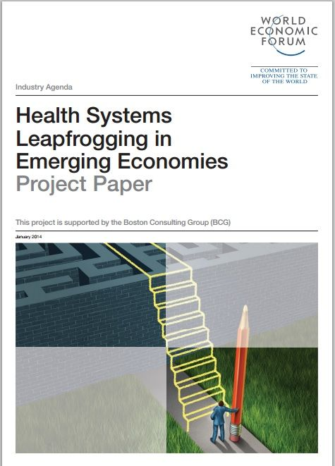 Health Systems Leapfrogging in Emerging Economies: Project Paper - #wef #health published by the World Economic Forum in June 2014