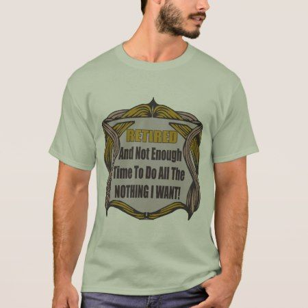 Not Enough Retirement Time T-Shirt - click/tap to personalize and buy