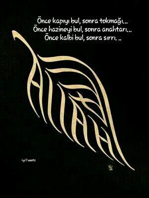 Önce kapıyı bul, sonra tokmağı… Önce hazineyi bul, sonra anahtarı… Önce kalbi bul, sonra sırrı. ..