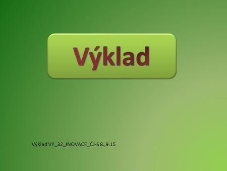 Výklad Výklad VY_32_INOVACE_ČJ-S 8.,9.15.>