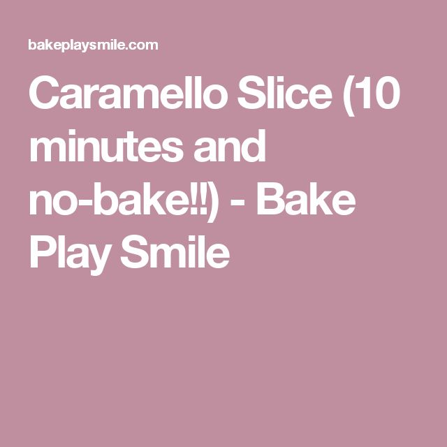 Caramello Slice (10 minutes and no-bake!!) - Bake Play Smile