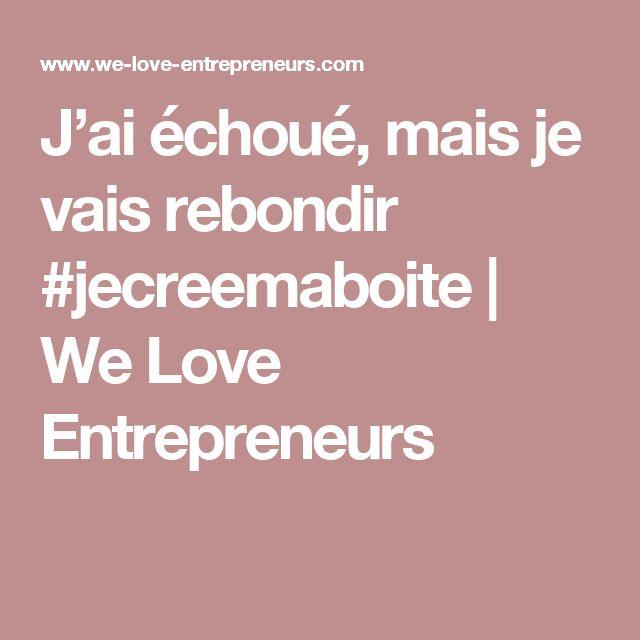 J'ai échoué, mais je vais rebondir #jecreemaboite | We Love Entrepreneurs