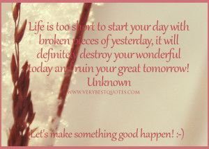 Life is too short quotes, encouraging quotes, uplifting Good morning quotes,