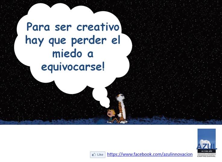 Perder el miedo es la base para ser más creativo...
