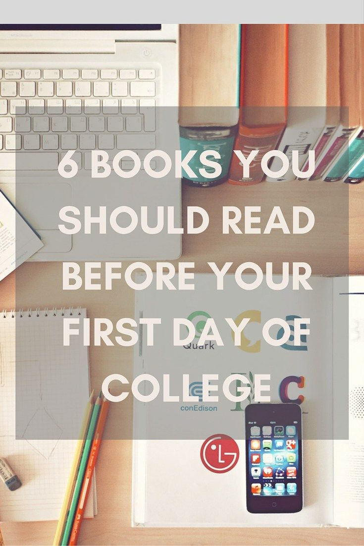 6 BOOKS YOU SHOULD READ BEFORE YOUR FIRST DAY OF COLLEGE