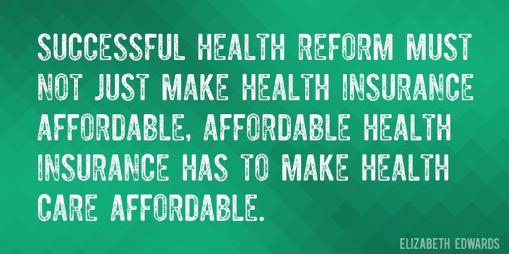 Quote by Elizabeth Edwards => Successful health reform must not just make health insurance affordable, affordable health insurance has to make health care affordable.