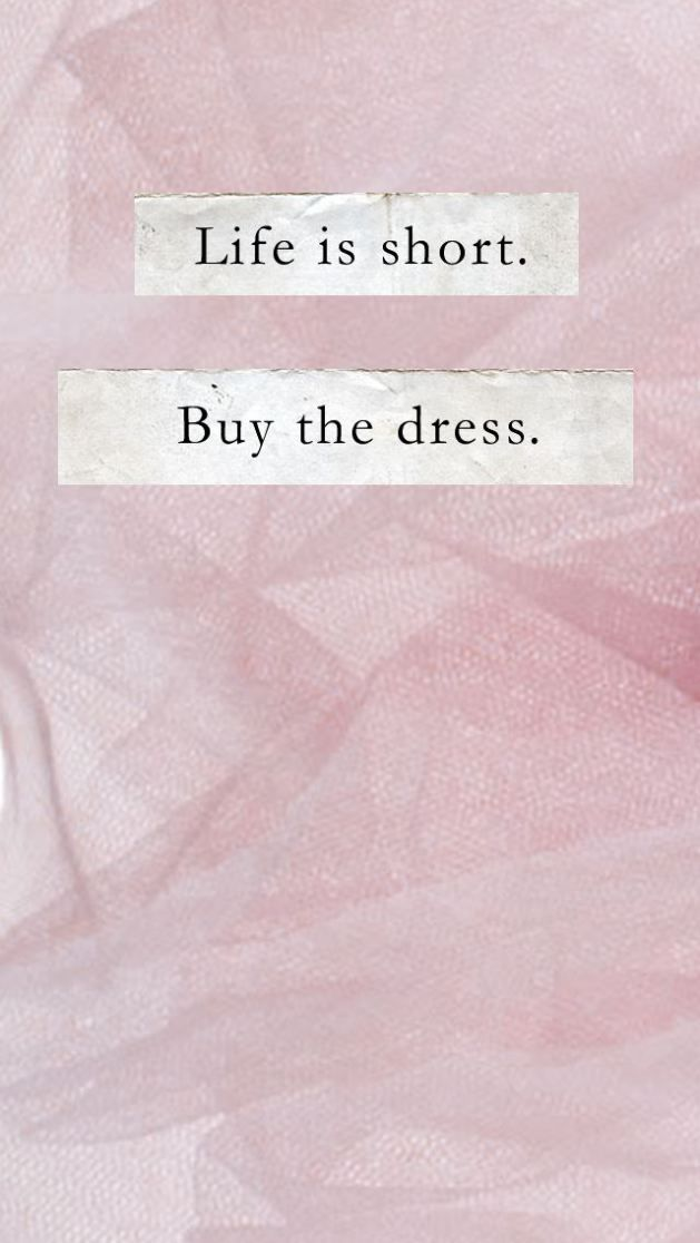 life is short buy the dress