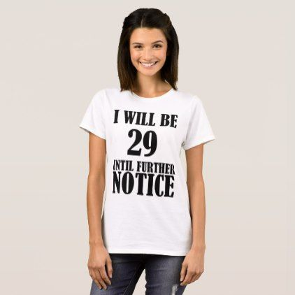 #I Will Be 29 Until Further Notice 30th Birthday T-Shirt - #birthday #gift #present #giftidea #idea #gifts