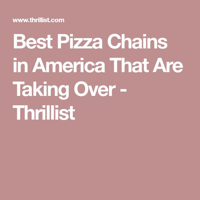 Best Pizza Chains in America That Are Taking Over - Thrillist
