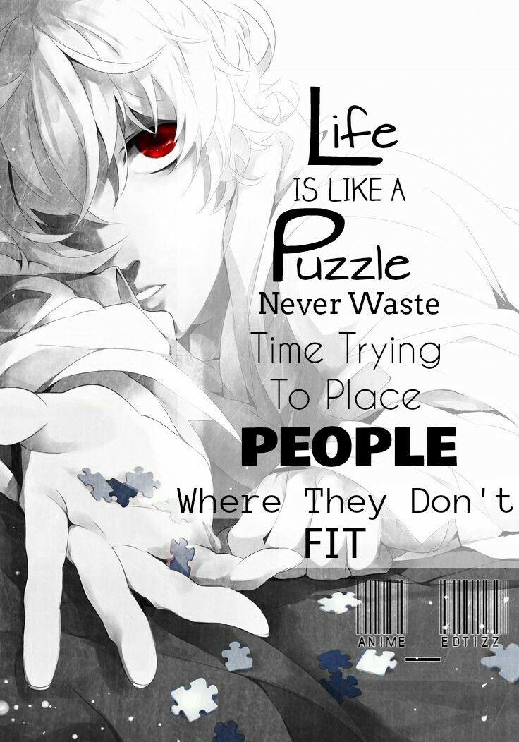 """""""A vida é como um quebra-cabeça, nunca perca tempo tentando colocar as pessoas onde elas não se encaixam"""" Death note"""