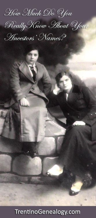 How Much Do You REALLY Know About Your Ancestors' Names? C. 1909. Anna Corona Onorati and her sister Rustica Fausta Onorati of Bono, Santa Croce del Bleggio. Rustica hated her first name, so she changed it to 'Lena' when she grew up. Few family members knew her actual birth name. Find out MORE about your ancestors' names in this article at http://trentinogenealogy.com/2016/03/how-much-do-you-really-know-about-your-ancestors-names/