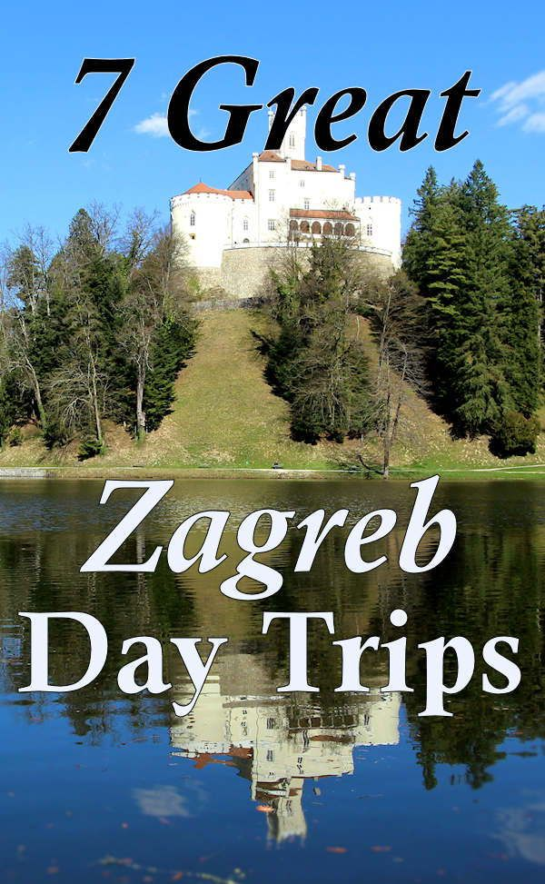 Take Day Trips From Zagreb To Visit Castles Unique Villages And A National Park Day Trips Zagreb Trip