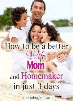 How to Be a Better Wife, Mom, and Homemaker in Just 3 Days.